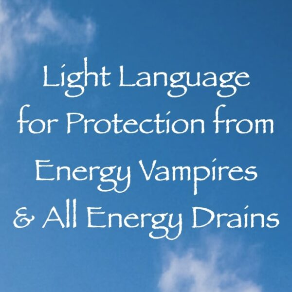 light language for protecting you from energy vampires & all energy drains channeled by Daniel Scranton