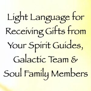 light language for receiving gifts from your spirit guides, galactic family & soul family members - channeled by daniel scranton channeler of arcturian council