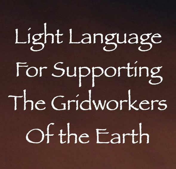light language for supporting the gridworkers of the earth channeled by daniel scranton