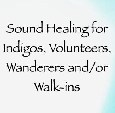 sound healing for indigos volunteers wanderers & walkins - channeled by daniel scranton channeler of archangel michael