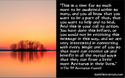 you can also channel the arcturian council - the 9th dimensnional arcturian council - channeled by daniel scranton channeler of archangel michael