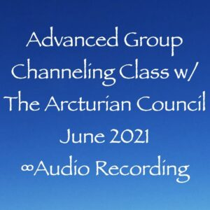 Advanced Group Channeling Class w/The Arcturian Council June 2021 ∞Audio Recording