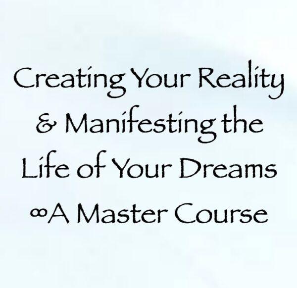 Creating Your Reality & Manifesting the Life of Your Dreams ∞A Master Course with channeler daniel scranton