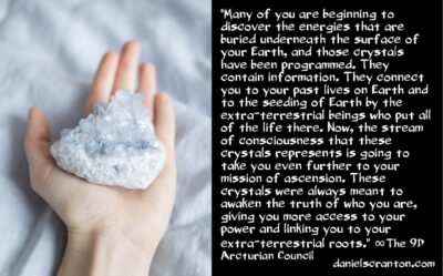 You're accessing crystals from ancient civilizations & ETs - the 9th dimensional arcturian council - channeled by daniel scranton channeler of archangel michael
