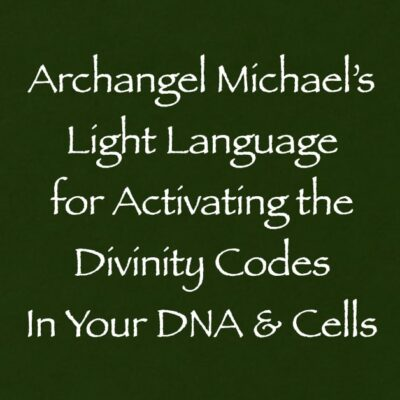 archangel michael's light language for activating the divinity codes in your DNA & cells - channeled by daniel scranton channeler of arcturian council