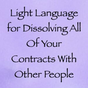 light language for dissolving all of your contracts with other people - channeled by daniel scranton channeler of archangel michael & the arcturian council