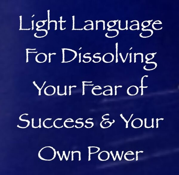 light language for dissolving your fear of success & fear of your own power - channeled by daniel scranton - channeler of archangel michael
