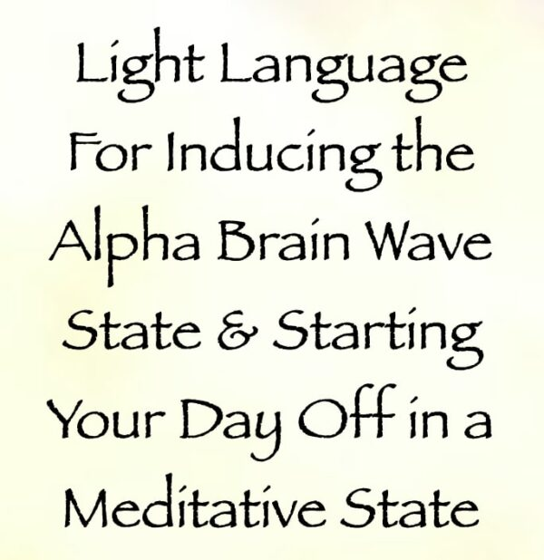 light language for inducing the alpha brain wave state & starting your day off in a meditative state - channeled by daniel scranton