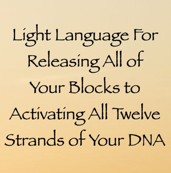 light language for releasing all blocks to activating all 12 strands of your DNA channeled by daniel scranton