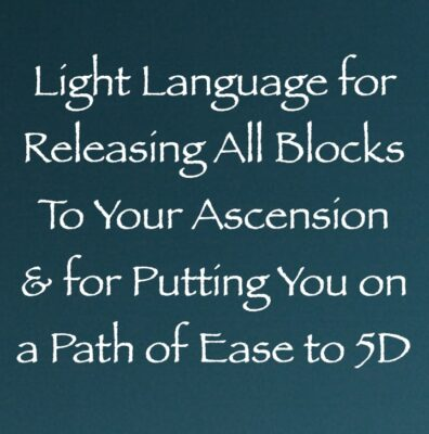 light language for releasing all blocks to your ascension & putting you on a path of ease to 5D channeled by daniel scranton