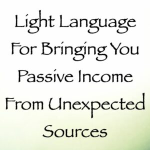 Light Language for Bringing You Passive Income from Unexpected Sources