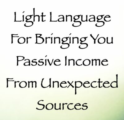 Light Language for Bringing You Passive Income from Unexpected Sources - channeled by daniel scranton channeler of archangel michael