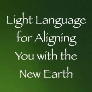 Light Language for Aligning You with the New Earth