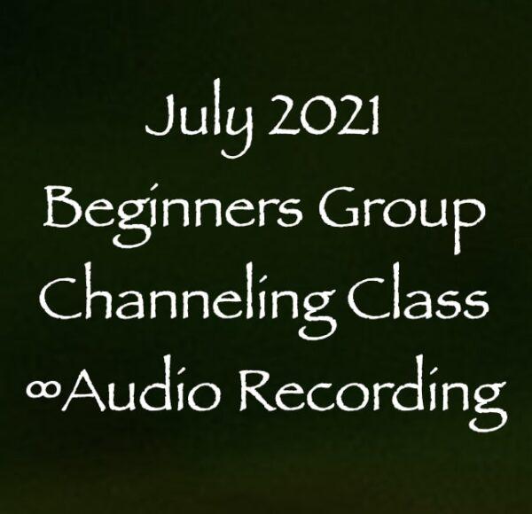 july 2021 beginners channeling class - audio recording w/Daniel Scranton Channeler of Arcturians