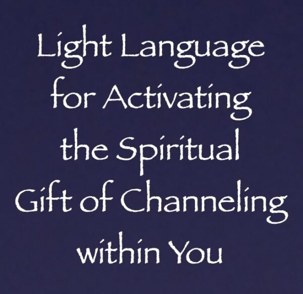 light language for activating the spiritual gift of channeling in you - channeled by daniel scranton channeler of arcturians