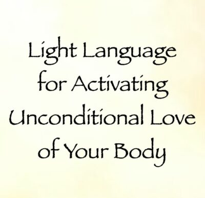 light language for activating unconditional love of your body - channeled by daniel scranton channeler of arcturians