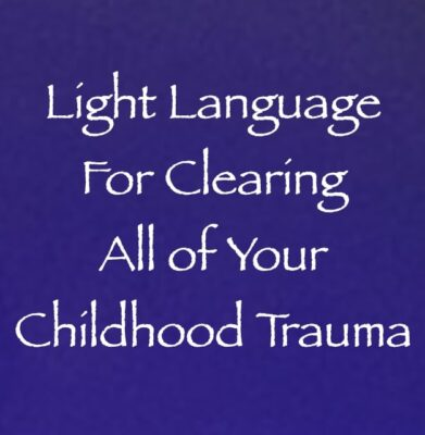 light language for clearing all of your childhood trauma - channeled by daniel scranton channeler of archangel michael