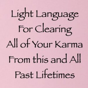 Light Language for Clearing All of Your Karma from this and All Past Lifetimes