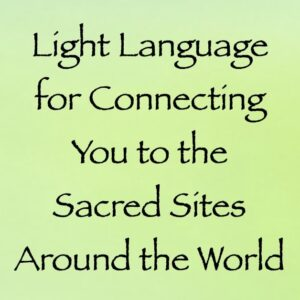 Light Language for Connecting You to the Sacred Sites Around the World