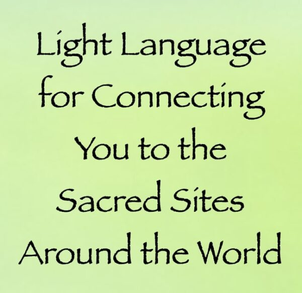 light language for connecting you to the sacred sites around the world - channeled by daniel scranton channeler of arcturians