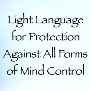 Light Language for Protection Against All Forms of Mind Control