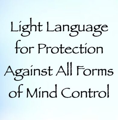 light language for protection against all forms of mind control - channeled by daniel scranton channeler of arcturians
