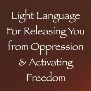 Light Language for Releasing You from Oppression & Activating Freedom