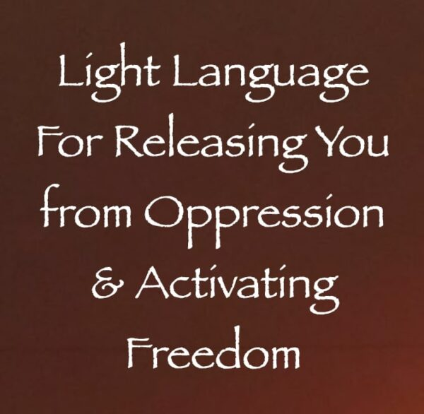 light language for releasing you from oppression & activating freedom - channeled by daniel scranton
