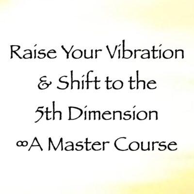 raise your vibration & shift to the 5th dimension - a master course - daniel scranton channeler of arcturians