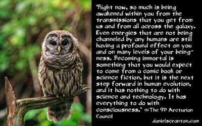 we are awakening your immortality - the 9th dimensional arcturian council - channeled by daniel scranton channeler of archangel michael