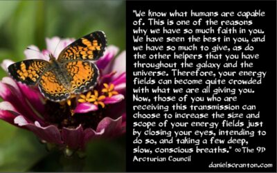 you will need bigger energy fields for this - the 9th dimensional arcturian council - channeled by daniel scranton channeler of archangel michael