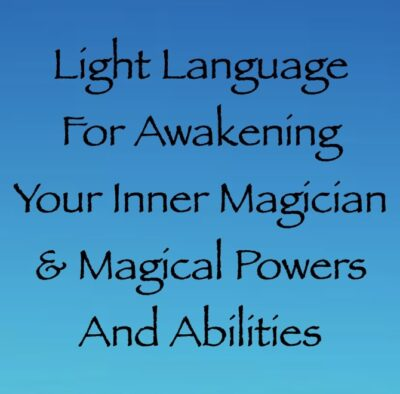 light language for awakening your inner magician & magical abilities - channeled by daniel scranton channeler of archangel michael