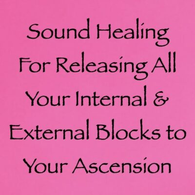 sound healing for releasing all your internal & external blocks to your ascension - channeled by daniel scranton channeler of arcturian council