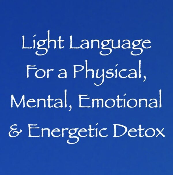 light language for a physical mental emotional & energetic detox - channeled by daniel scranton channeler of arcturians