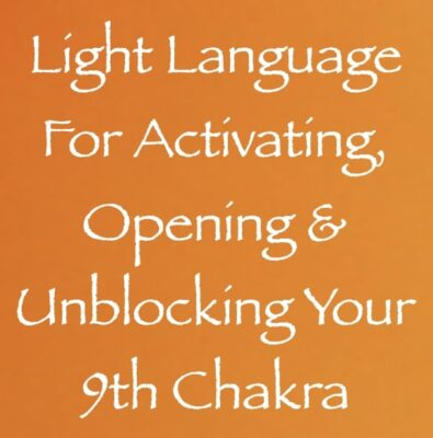 light language for activating, opening & unblocking your 9th chakra - channeled by daniel scranton channeler of archangel michael