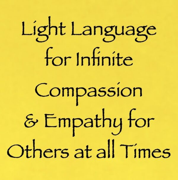 light language for infinite compassion & empathy for others at all times - channeled by daniel scranton channeler of aliens