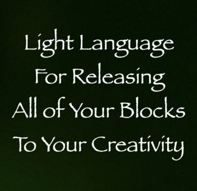 light language for releasing all of your blocks to your creativity - channeled by daniel scranton - channeler of archangel michael