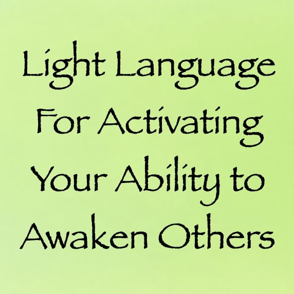 light language for activating your ability to awaken others - channeled by daniel scranton channeler of aliens