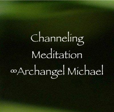 Channeling Meditation ∞Archangel Michael