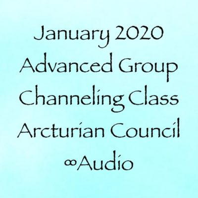Jan.2020 Advanced Group Channeling Class w/The Arcturian Council channeled by daniel scranton ∞Audio recording