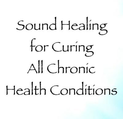 Sound Healing for Curing All Chronic Health Conditions