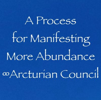 a process for manifesting more abundance, money and wealth in your life - 9D arcturian council, channeled by daniel scranton