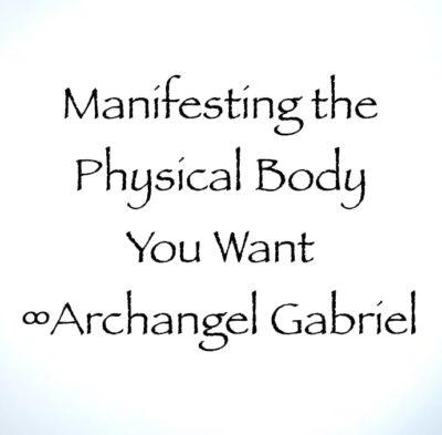 manifest the physical body you want ∞archangel gabriel channeled by daniel scranton