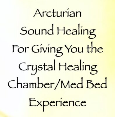 arcturian sound healing for giving you the crystal healing chamber:med bed experience - channeled by daniel scranton, channeler of arcturian council