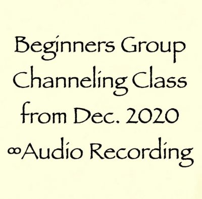 beginners group channeling class - dec. 20202 - audio recording with Daniel Scranton Channeler of the Arcturian Council
