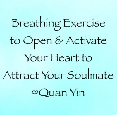 breathing exercises open activate heart attracting your soulmate - kwan yin - channeled by daniel scranton channeler of archangels