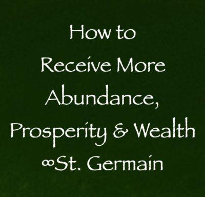 how to receive more abundance prosperity & wealth - st. germain channeled by daniel scranton channeler of arcturian council