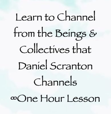 learn to channel from the beings & collectives that daniel scranton channels - channeler of the arcturian council & archangel michael, yeshua, ets, pleiadians, hathors