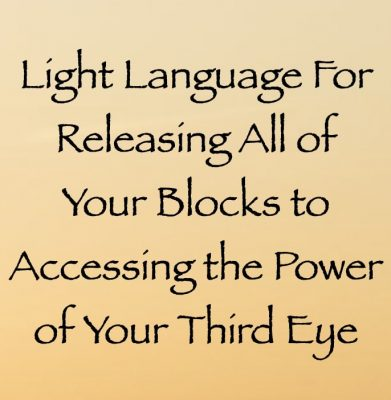 light language for releasing all of your blocks to accessing the power of your third eye - channeled by daniel scranton channeler of archangel michael