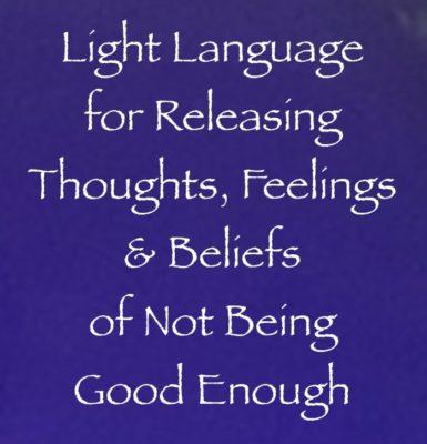 light language for releasing thoughts, feelings & beliefs of not being good enough channeler of daniel scranton